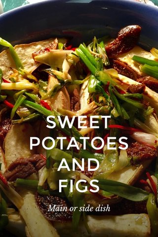 SWEET POTATOES AND FIGS Main or side dish