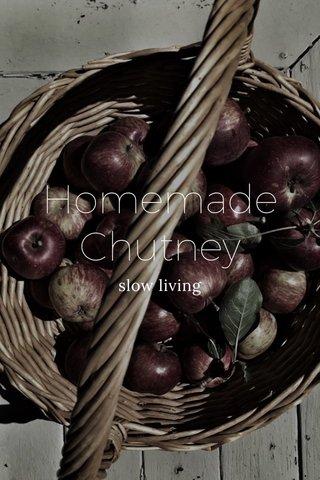 Homemade Chutney slow living