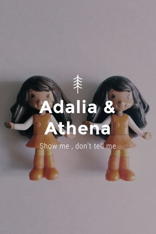 Adalia & Athena Show me , don't tell me