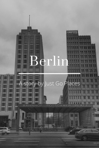 Berlin A story by Just Go Places