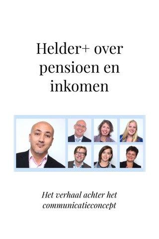 Helder+ over pensioen en inkomen Het verhaal achter het communicatieconcept