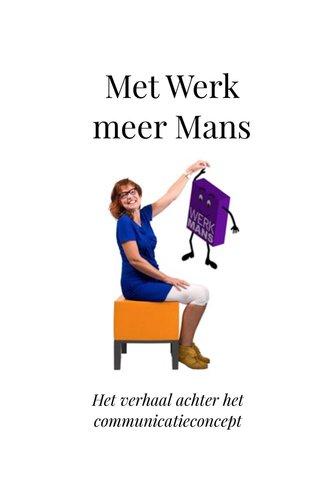 Met Werk meer Mans Het verhaal achter het communicatieconcept