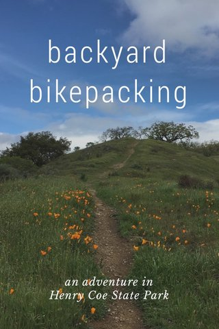 backyard bikepacking an adventure in Henry Coe State Park