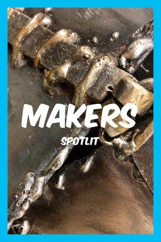 Makers Spotlit
