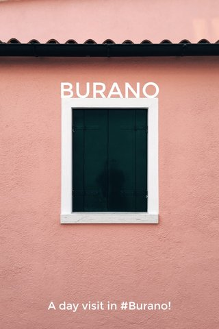 BURANO A day visit in #Burano!