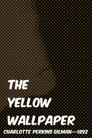 The Yellow wallpaper Charlotte perkins gilman—1892