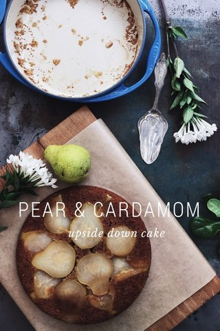 PEAR & CARDAMOM upside down cake