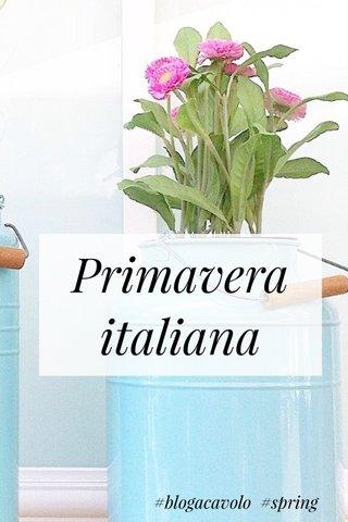 Primavera italiana #blogacavolo #spring