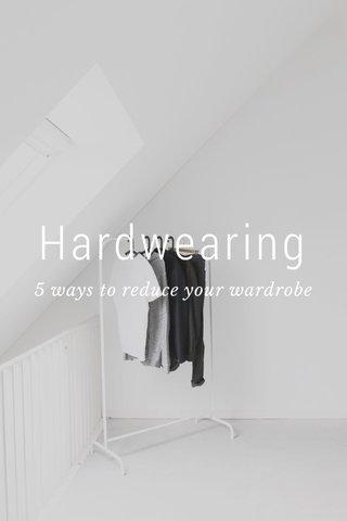 Hardwearing 5 ways to reduce your wardrobe