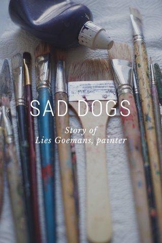 SAD DOGS Story of Lies Goemans, painter