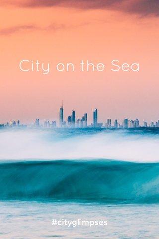City on the Sea #cityglimpses