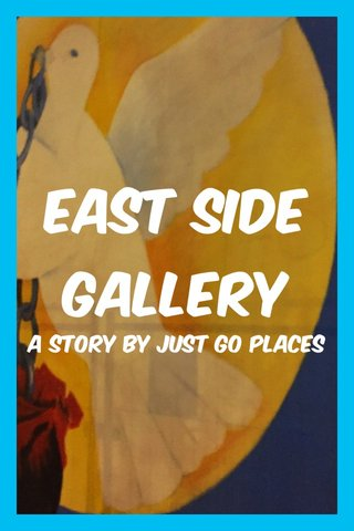East Side gallery A story by Just Go places