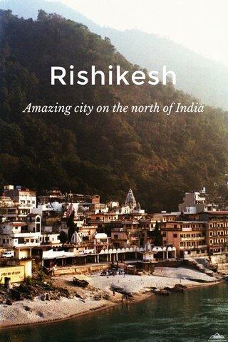 Rishikesh Amazing city on the north of India