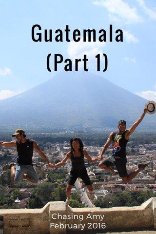 Guatemala (Part 1) Chasing Amy February 2016