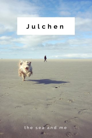Julchen the sea and me