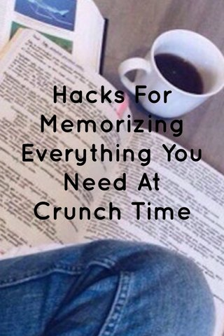 Hacks For Memorizing Everything You Need At Crunch Time