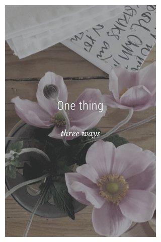 One thing three ways