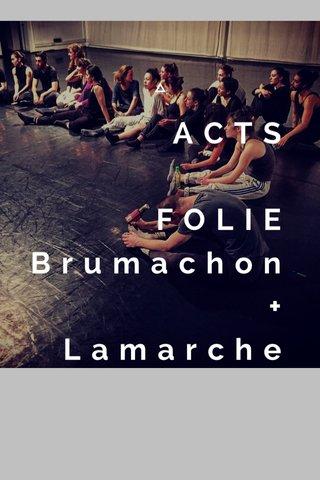 ACTS FOLIE Brumachon + Lamarche