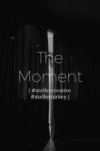 The Moment | #stellercreative #stellerturkey |