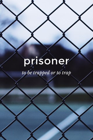 prisoner to be trapped or to trap