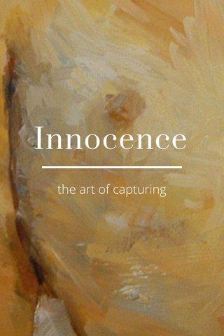 Innocence the art of capturing