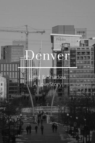 Denver Light & Shadow A LoveStory