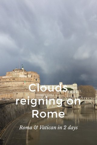 Clouds reigning on Rome Roma & Vatican in 2 days