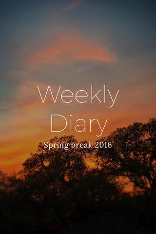 Weekly Diary Spring break 2016