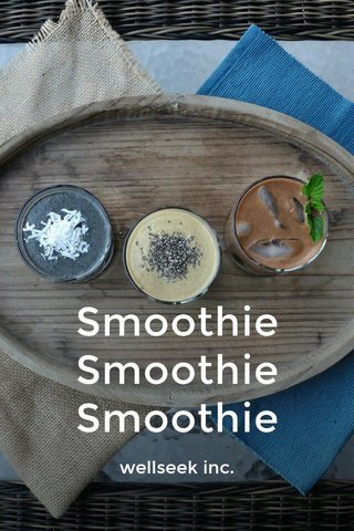 Smoothie Smoothie Smoothie wellseek inc.