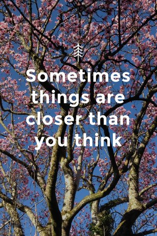 Sometimes things are closer than you think