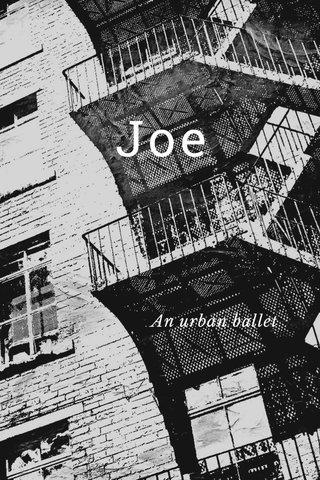 Joe An urban ballet