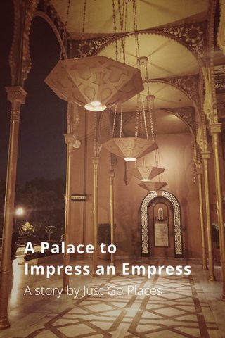 A Palace to Impress an Empress A story by Just Go Places