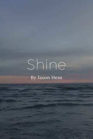 Shine By Jason Hess