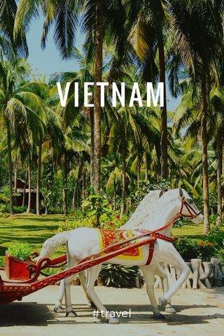 VIETNAM #travel