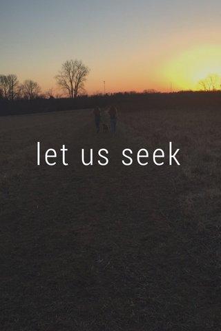 let us seek