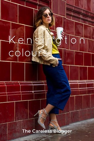 Kensington colours The Careless Blogger