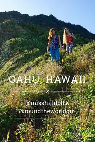 OAHU, HAWAII @missholldoll & @roundtheworldgirl