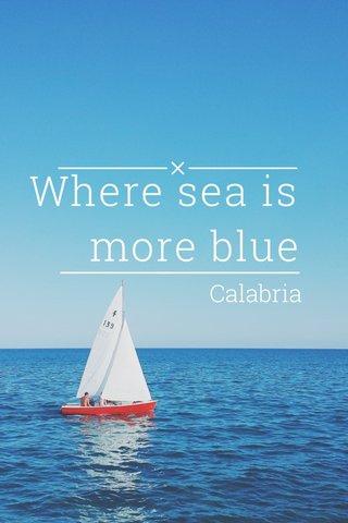 Where sea is more blue Calabria