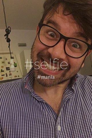 #selfie #mania