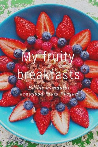 My fruity breakfasts Edible mandalas #rawfood #raw #vegan