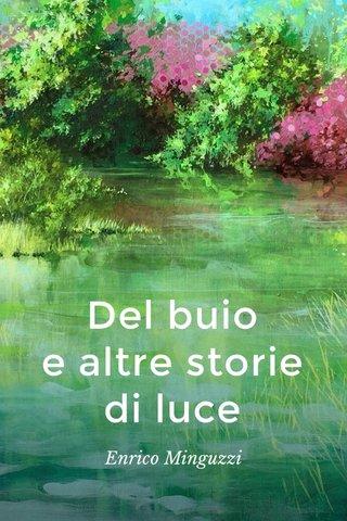 Del buio e altre storie di luce Enrico Minguzzi