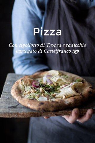 Pizza Con cipollotto di Tropea e radicchio variegato di Castelfranco igp