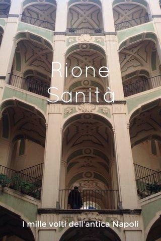 Rione Sanità I mille volti dell'antica Napoli