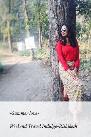 ~Summer love~ Weekend Travel Indulge-Rishikesh