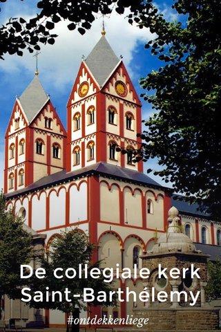 De collegiale kerk Saint-Barthélemy #ontdekkenliege
