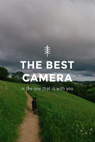 THE BEST CAMERA is the one that is with you