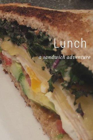 Lunch a sandwich adventure