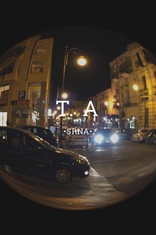 T. A •SRNA•