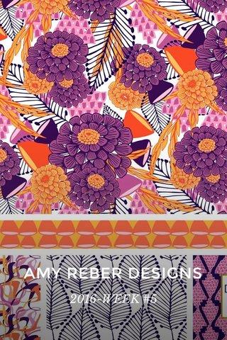 AMY REBER DESIGNS 2016-WEEK #5