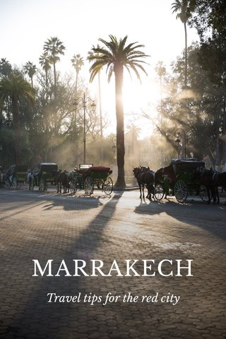 MARRAKECH Travel tips for the red city